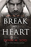Break My Heart (The Heart Series Book 2)