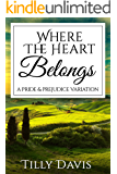 Where The Heart Belongs: A Darcy and Elizabeth Pride and Prejudice Variation