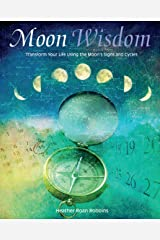 Moon Wisdom: Transform Your Life Using the Moon's Signs and Cycles Paperback