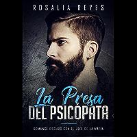 La Presa del Psicópata: Romance Oscuro con el Jefe de la Mafia (Novela de Crimen y Romance)