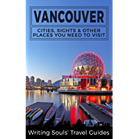 Vancouver: Cities, Sights & Other Places You Need To Visit (Canada,Vancouver,Toronto Montreal,Ottawa,Winnipeg,Calgary Book 2) (English Edition)