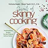 Secrets of Skinny Cooking: Mouthwatering Recipes You Won't Believe Are Low Calorie