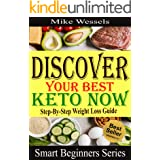 Discover Your Best Keto Now: Step-By-Step Weight Loss Guide: Easy Keto Diet for Beginners with Fat Burning Recipes (Smart Beg