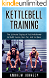 Kettlebell Training: The Ultimate Display of Full Body Power to Build Muscle, Burn Fat, and Get Lean (English Edition)