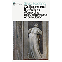 Caliban and the Witch: Women, the Body and Primitive Accumulation (Penguin Modern Classics) (English Edition)