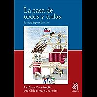 La casa de todos y todas: La Nueva Constitución que Chile merece y necesita (Spanish Edition)