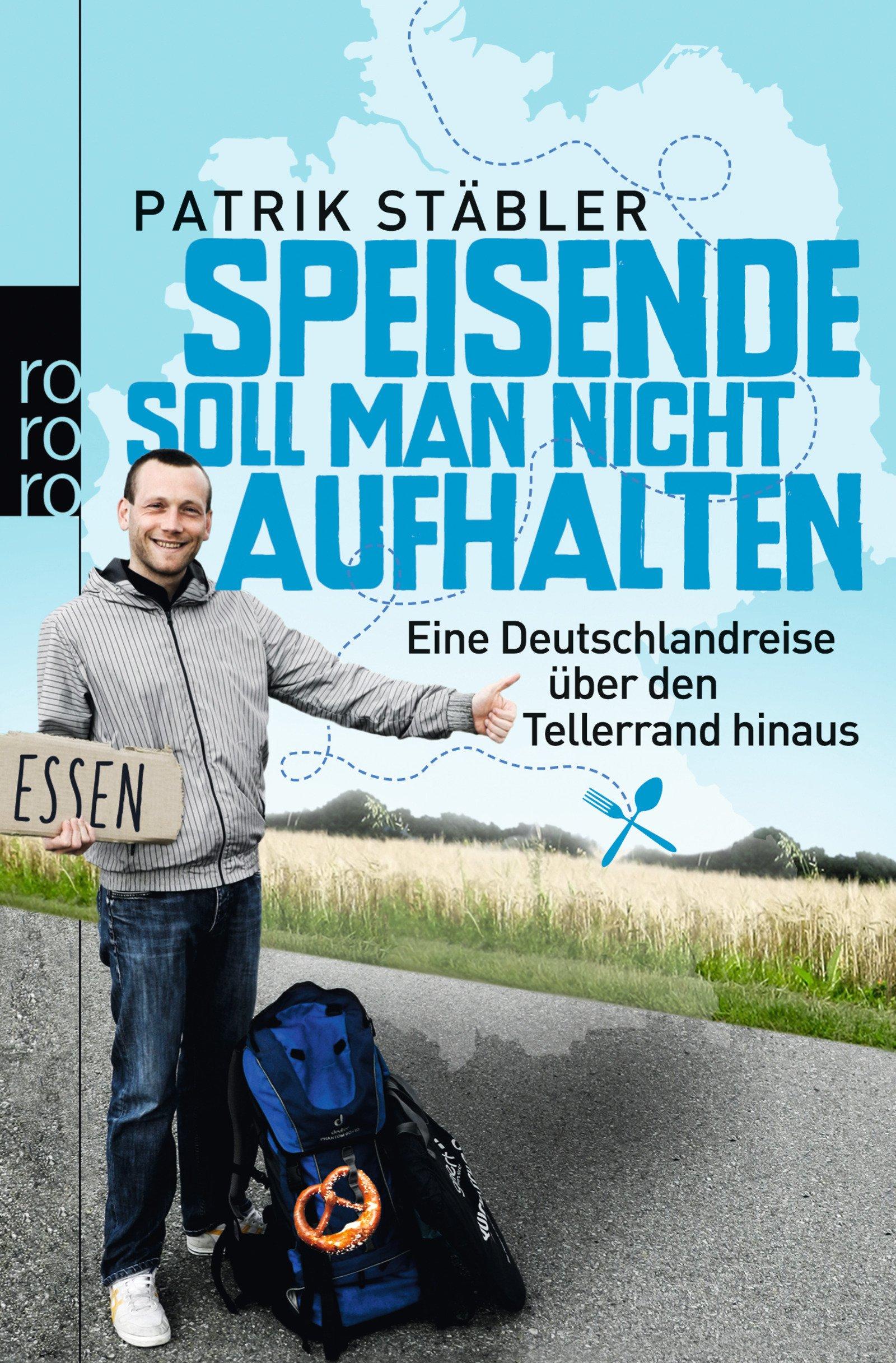 Speisende soll man nicht aufhalten: Eine Deutschlandreise über den Tellerrand hinaus