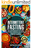 Intermittent Fasting: Reset your Metabolism with The Ketogenic Diet, Burn Fat Through Meal Plan, Low Carb, Combined With The Powerful Intermittent Fasting Method