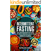 Intermittent Fasting: Reset your Metabolism with The Ketogenic Diet, Burn Fat Through Meal Plan, Low Carb, Combined With…