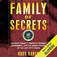 Family of Secrets: The Bush Dynasty, the Powerful Forces That Put It in the White House, and What Their Influence Means…