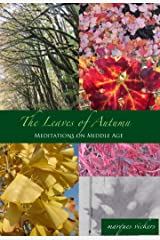 The Leaves of Autumn: Meditations on Middle Age: Foliage Photography By Marques Vickers