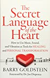 Secret Language of the Heart: How to Use Music, Sound, and Vibration as Tools for Healing and Personal Transformation