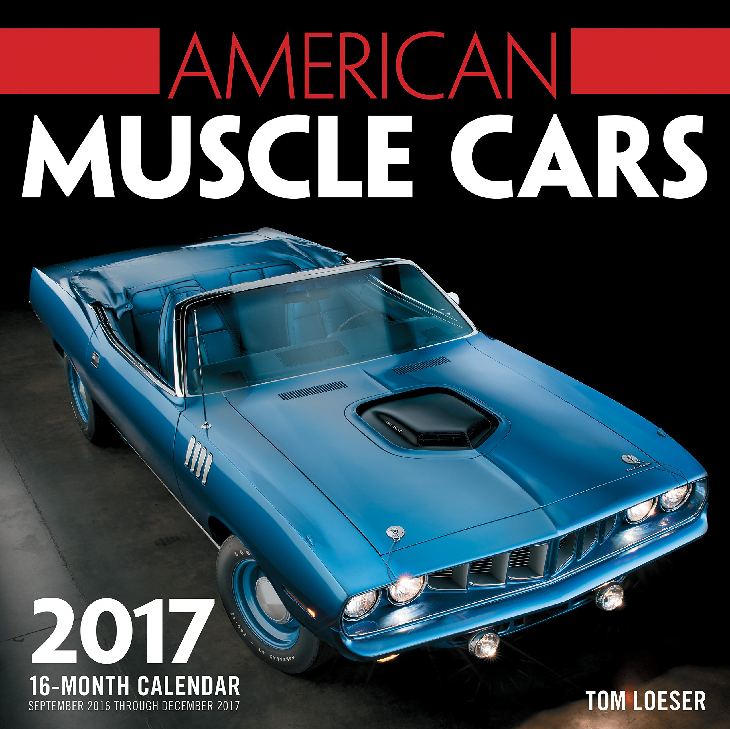 American muscle cars 2017 16 month calendar september 2016 through december 2017 tom loeser ron kimball stock photography 9780760350607 amazon com