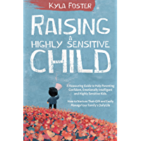 Raising a Highly Sensitive Child: A Reassuring Guide to Help Parenting Confident, Emotionally Intelligent & Highly…
