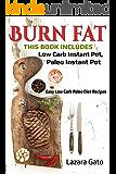 Burn Fat : This Book Includes- Low Carb Instant Pot, Paleo Instant Pot