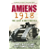 Amiens 1918: The Last Great Battle