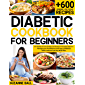 Diabetic Cookbook for Beginners: 607 Healthy and Tasy Diabetic Diet Recipes for the Newly Diagnosed. Manage your…