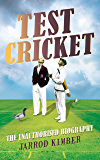 Test Cricket: The unauthorised biography
