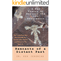 Remnants of a Distant Past: A New Theory to Explain the UFO Phenomenon (English Edition)
