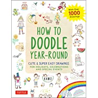 How to Doodle Year-Round: Cute & Super Easy Drawings for Holidays, Celebrations and Special Events - With Over 1000…