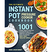 The Ultimate Instant Pot Pressure Cookbook: 1001 Simple, Quick & Delicious Everyday Recipes for Beginners and Advanced…