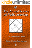The Art and Science of Vedic Astrology (The Foundation Course Book 1)