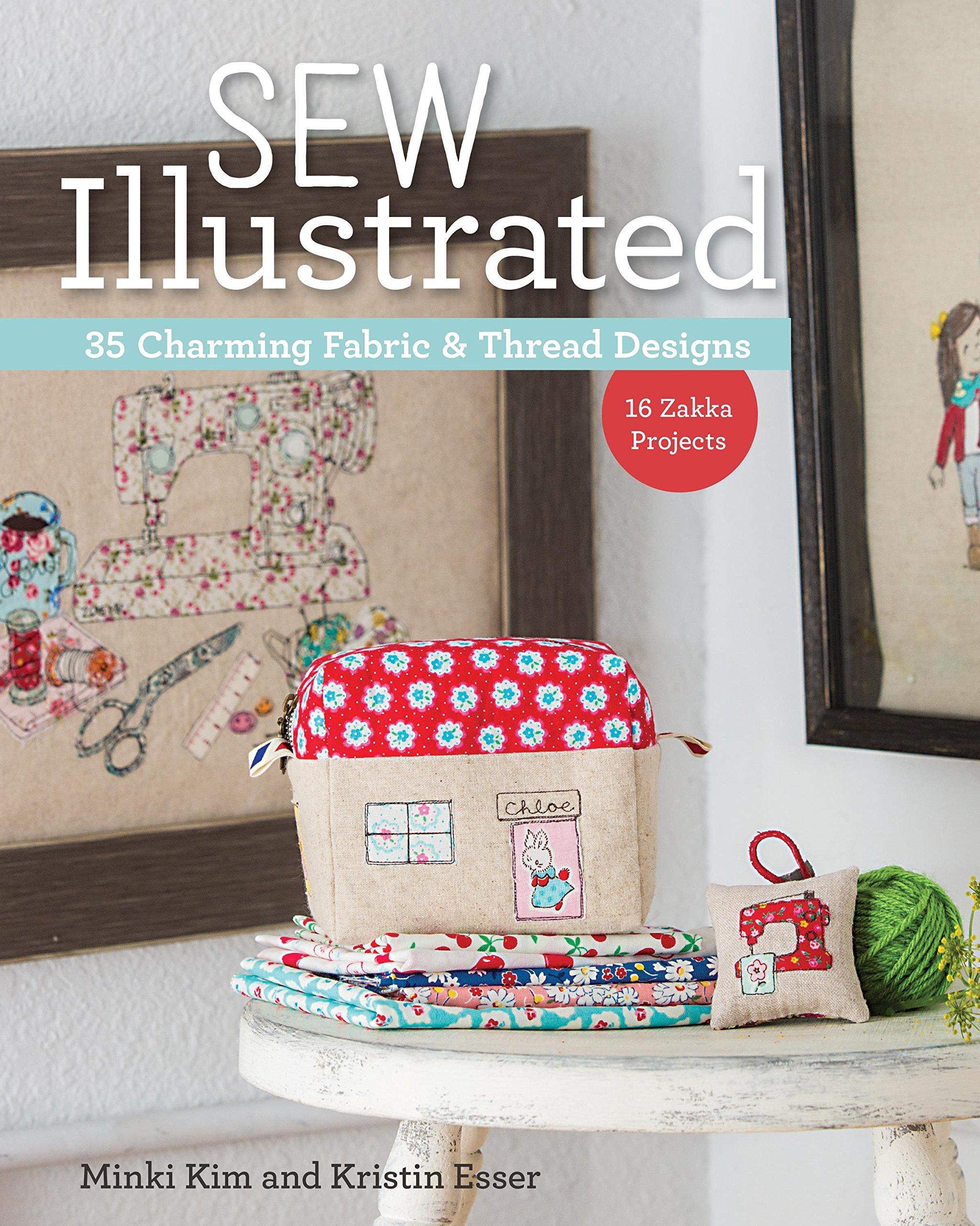 Sew Illustrated   35 Charming Fabric U0026 Thread Designs: 16 Zakka Projects:  Minki Kim, Kristin Esser: 9781617451782: Amazon.com: Books