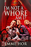 I Am Not A Whore, Am I? (Confessions of a Whore Book 2)