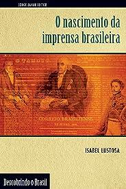 O Nascimento da Imprensa Brasileira (Descobrindo o Brasil)