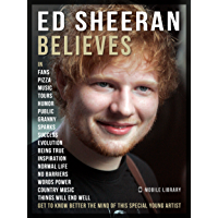Ed Sheeran Believes - Ed Sheeran Quotes: Discover the ideas that inspire Ed Sheeran live and Ed Sheeran music (Motivational & Inspirational Quotes) (English Edition)