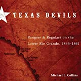 Texas Devils: Rangers and Regulars on the Lower Rio Grande, 1846-1861