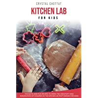 KITCHEN LAB FOR KIDS: Fantastic and fun recipes to spark the creativity and imagination...