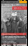 La Réforme protestante, de Luther à Calvin: La réponse aux abus de la religion catholique (Grands Événements t. 27)