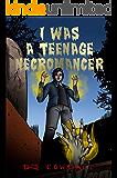 I Was A Teenage Necromancer (Book 1)