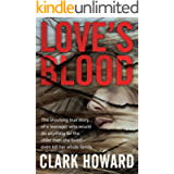 Love's Blood: The Shocking True Story of a Teenager Who Would Do Anything for the Older Man She Loved—Even Kill Her…