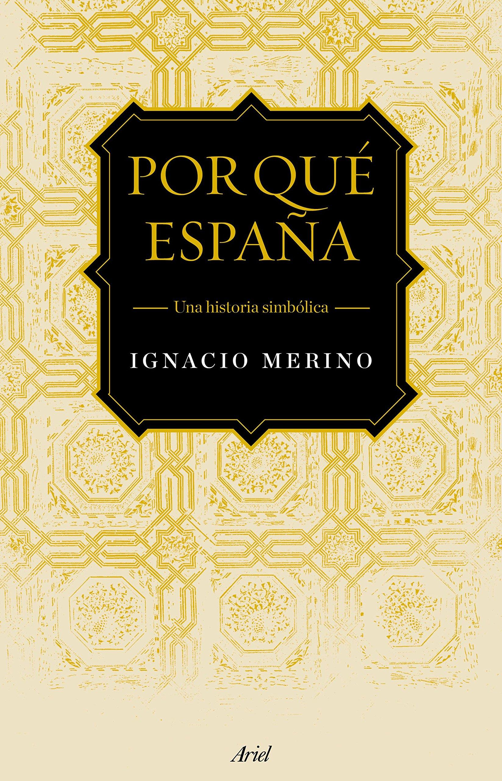 Por qué España: Una visión simbólica de la Historia Ariel: Amazon.es: Merino Bobillo, Ignacio: Libros