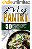 My Pantry: 50 The Best Organic, Sustainable Meals-Increase The Amount Of Organic Foods, While Continuing To Stick To Tight Grocery Budget