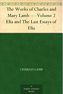 the essays of elia kindle edition by charles lamb literature  the works of charles and mary lamb volume 2 elia and the last essays of