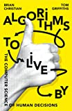 Algorithms To Live By. The Computer Science Of Hum