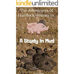 A Study in Mud (The Adventures of Hamlock Holmes Book 1)
