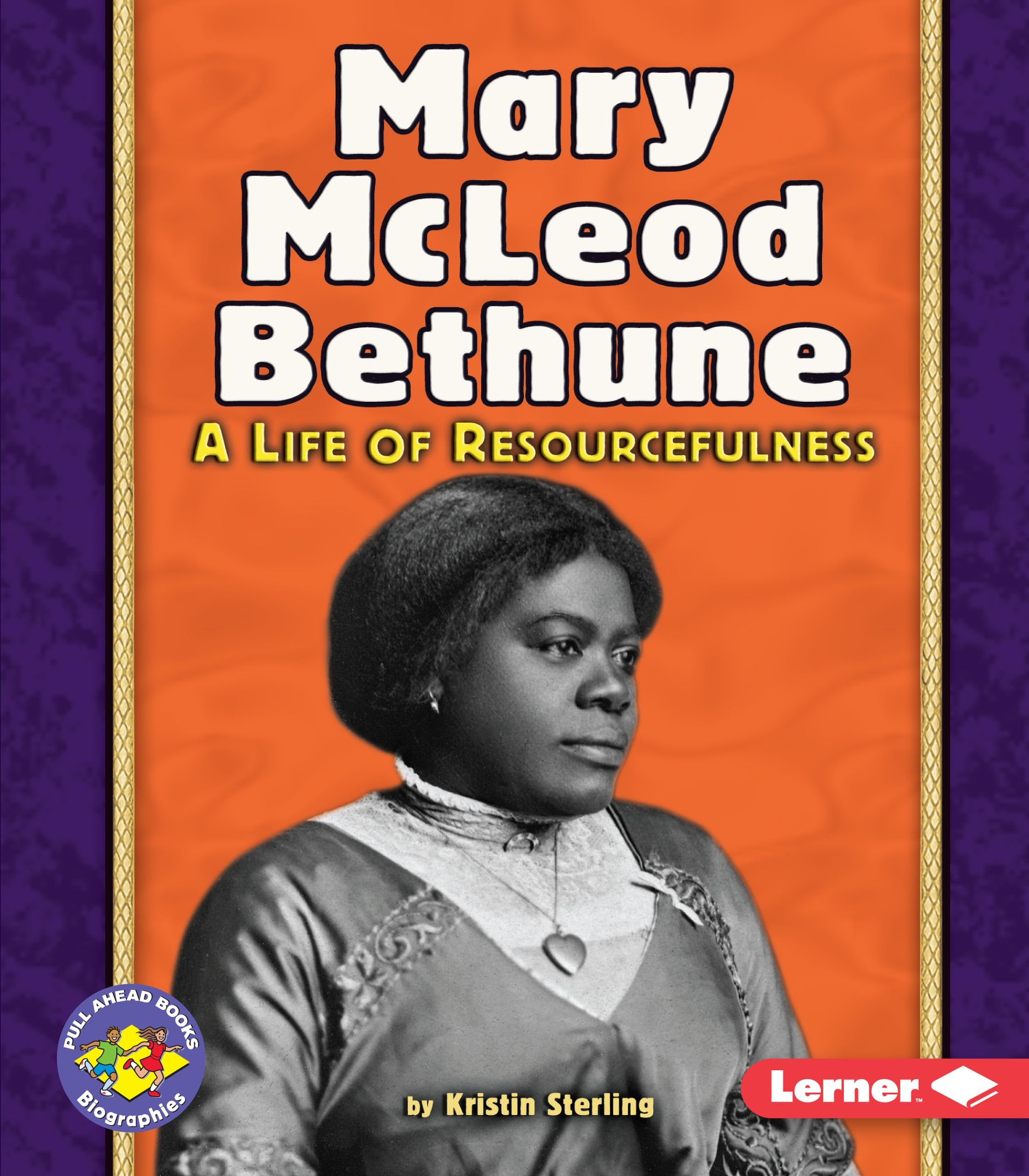 Mary Mcleod Bethune: A Life of Resourcefulness (Pull Ahead Books: Biographies)