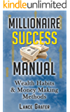 Millionaire Success Manual: Wealth Habits And Money Making Methods (Make Money Book 1)
