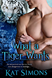 What A Tiger Wants (Tiger Shifters Book 8)