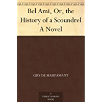 Bel Ami, Or, the History of a Scoundrel A Novel