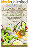 Low-FODMAP: Low-FODMAP Recipes: Healthy Low-FODMAP Diet Plan & Recipes Cookbook to Get IBS Relief and Improve Digestions, The Foods for Healthy Gut