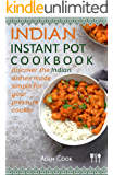 Indian Instant Pot Cookbook: discover the Indian dishes made simple for your pressure cooker