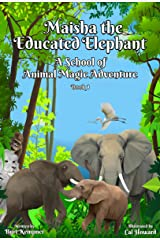 Maisha the Educated Elephant: A School of Animal Magic Adventure -- Book One Kindle Edition