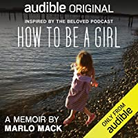 How to Be a Girl: A Memoir by Marlo Mack