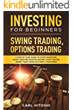 Investing for Beginners, Swing Trading, Options trading:  A Step By Step Guide to Start Investing, Start Creating Passive Income, Start Making Money From Home with Best Strategies