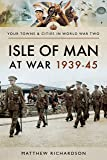 Isle of Man at War 1939-45 (Towns & Cities in World War Two)